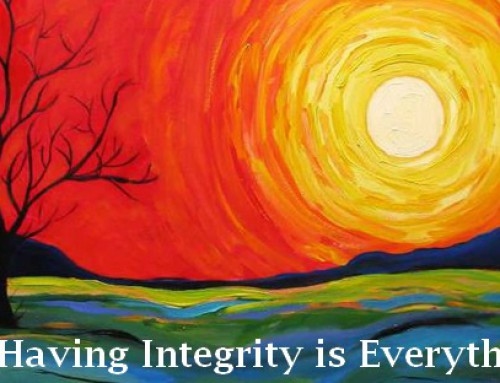Having Integrity and Ethics Is Everything